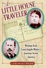 A Little House Traveler: Writings from Laura Ingalls Wilder's Journeys Across America (Little House)