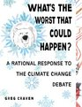 What's the Worst That Could Happen A Rational Response to the Climate Change Debate