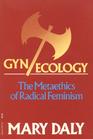 Gyn Ecology  The Metaethics of Radical Feminism