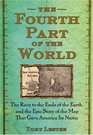 The Fourth Part of the World The Race to the Ends of the Earth and the Epic Story of the Map That Gave America Its Name