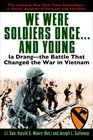 We Were Soldiers Onceand Young Ia Drang  the Battle That Changed the War in Vietnam