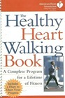 Healthy Heart Walking Book A Complete Program for a Lifetime of Fitness