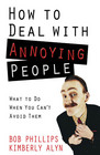 How to Deal with Annoying People What to Do When You Can't Avoid Them