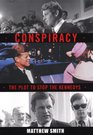 Conspiracy The Plot to Destroy the Kennedys The Plot to Stop the Kennedys