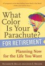 What Color Is Your Parachute for Retirement Planning Now for the Life You Want