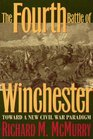 The Fourth Battle of Winchester Toward a New Civil War Paradigm
