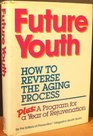 Future Youth How to Reverse the Aging Process  Plus a Program for a Year of Rejuvenation