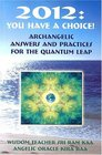 2012 You Have A Choice Archangelic Answers And Practices For The Quantum Leap