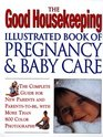 The Good Housekeeping Illustrated Book of Pregnancy and Baby