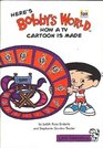 Here's Bobby's World: How a TV Cartoon is Made (Little Celebration)