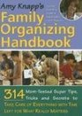 Amy Knapp's Family Organizing Handbook: 314 Mom-Tested Super Tips, Tricks and Secrets to Take Care of Everything with Time Left for What Really Matters