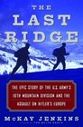 The Last Ridge The Epic Story of the US Army's 10th Mountain Division and the Assault on Hitler's Europe
