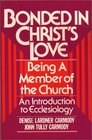 Bonded in Christ's Love Being a Member of the Church An Introduction to Ecclesiology