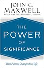 The Power of Significance How Purpose Changes Your Life