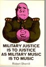 Military Justice Is to Justice As Military Music Is to Music