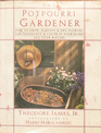 The Potpourri Gardener How to Grow Harvest and Dry Flowers for Fragrance  Color in Your Own Home All Year Round