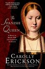 The Spanish Queen A Novel of Henry VIII and Catherine of Aragon