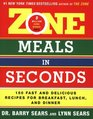 Zone Meals in Seconds  150 Fast and Delicious Recipes for Breakfast Lunch and Dinner