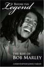 Before the Legend The Rise of Bob Marley