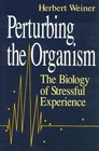 Perturbing the Organism  The Biology of Stressful Experience