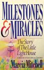 Milestones & Miracles : The Story of the Little Lighthouse