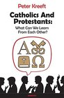 Catholics and Protestants What Can We Learn from Each Other