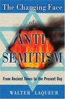 The Changing Face of Anti-Semitism From Ancient Times to the Present Day