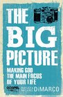 The Big Picture Making God the Main Focus of Your