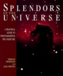 Splendors of the Universe A Practical Guide to Photographing the Night Sky