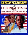 Black Stars of Colonial Times and the Revolutionary War African Americans Who Lived Their Dreams