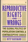 Reproductive Rights and Wrongs The Global Politics of Population Control and Contraceptive Choice