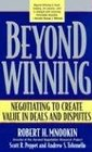 Beyond Winning : Negotiating to Create Value in Deals and Disputes