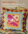 Kaffe Fassett's Brilliant Little Patchwork Cushions and Pillows 20 patchwork projects using Kaffe Fassett fabrics