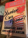 Yankee Go Home Canadians and Anti-Americanism
