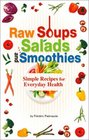 Raw Soups, Salads and Smoothies: Simple Recipes for Everyday Health