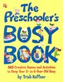 The Preschooler's Busy Book: 365 Creative Games and Activities to Occupy Your 3-to-6-Year-Old