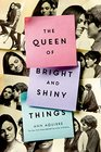 The Queen of Bright and Shiny Things