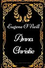 Anna Christie By Eugene O'Neill - Illustrated