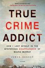 True Crime Addict: How I Lost Myself in the Mysterious Disappearance of Maura Murray