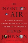 The Invention of Air A Story Of Science Faith Revolution And The Birth Of America