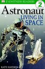 Astronaut, Living in Space (DK Readers, Level 2) (Eyewitness Readers)