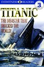 Titanic: The Disaster That Shocked the World! (Eyewitness Readers Level 3: Reading Alone)