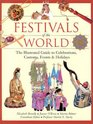 Festivals of the World The Illustrated Guide to Celebrations Customs Events and Holidays