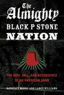 The Almighty Black P Stone Nation The Rise Fall and Resurgence of an American Gang
