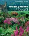 Dream Gardens of England 100 Inspirational Gardens