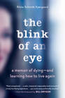 The Blink of an Eye: A Memoir of Dying?and Learning How to Live Again