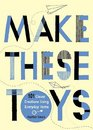 Make These Toys 101 Clever Creations Using Everyday Items