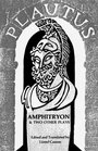 Amphitryon and Two Other Plays