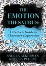 The Emotion Thesaurus A Writer's Guide to Character Expression