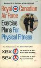 Royal Canadian Air Force Exercise Plans for Physical Fitness, Two books in one/Two famous basic plans: XBX / 5BX